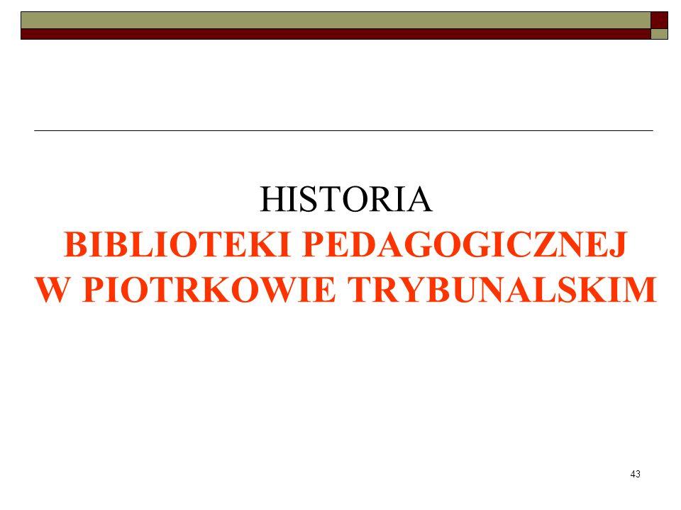 43 HISTORIA BIBLIOTEKI PEDAGOGICZNEJ W PIOTRKOWIE TRYBUNALSKIM