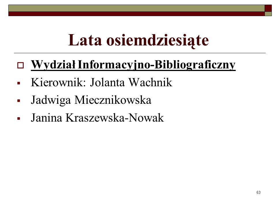 63 Lata osiemdziesiąte Wydział Informacyjno-Bibliograficzny Kierownik: Jolanta Wachnik Jadwiga Miecznikowska Janina Kraszewska-Nowak