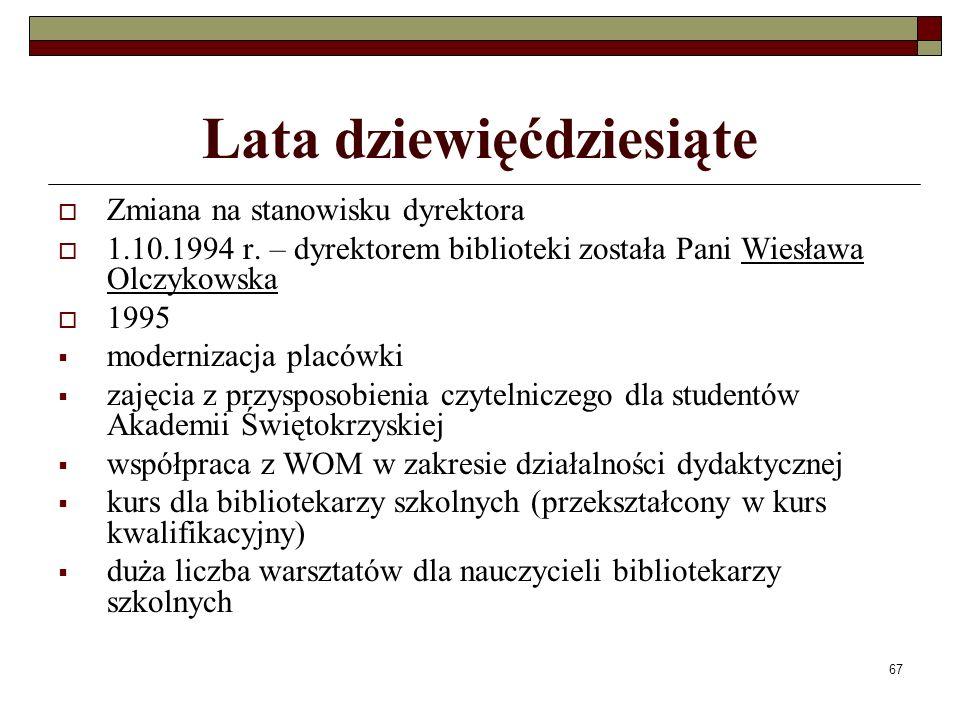 67 Lata dziewięćdziesiąte Zmiana na stanowisku dyrektora 1.10.1994 r. – dyrektorem biblioteki została Pani Wiesława Olczykowska 1995 modernizacja plac