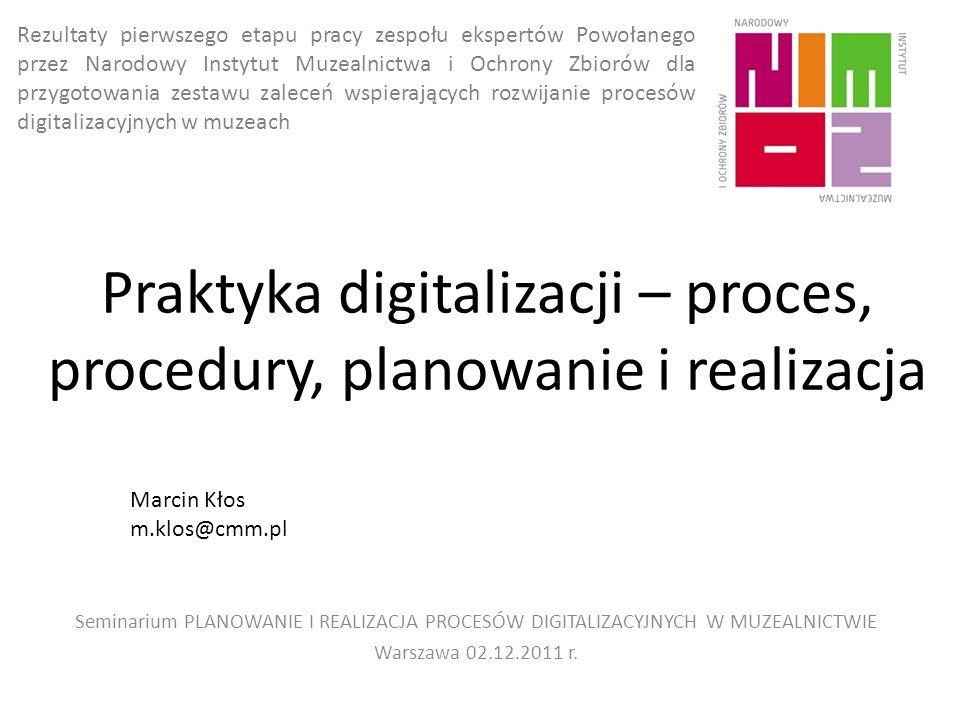 Praktyka digitalizacji – proces, procedury, planowanie i realizacja Seminarium PLANOWANIE I REALIZACJA PROCESÓW DIGITALIZACYJNYCH W MUZEALNICTWIE Wars