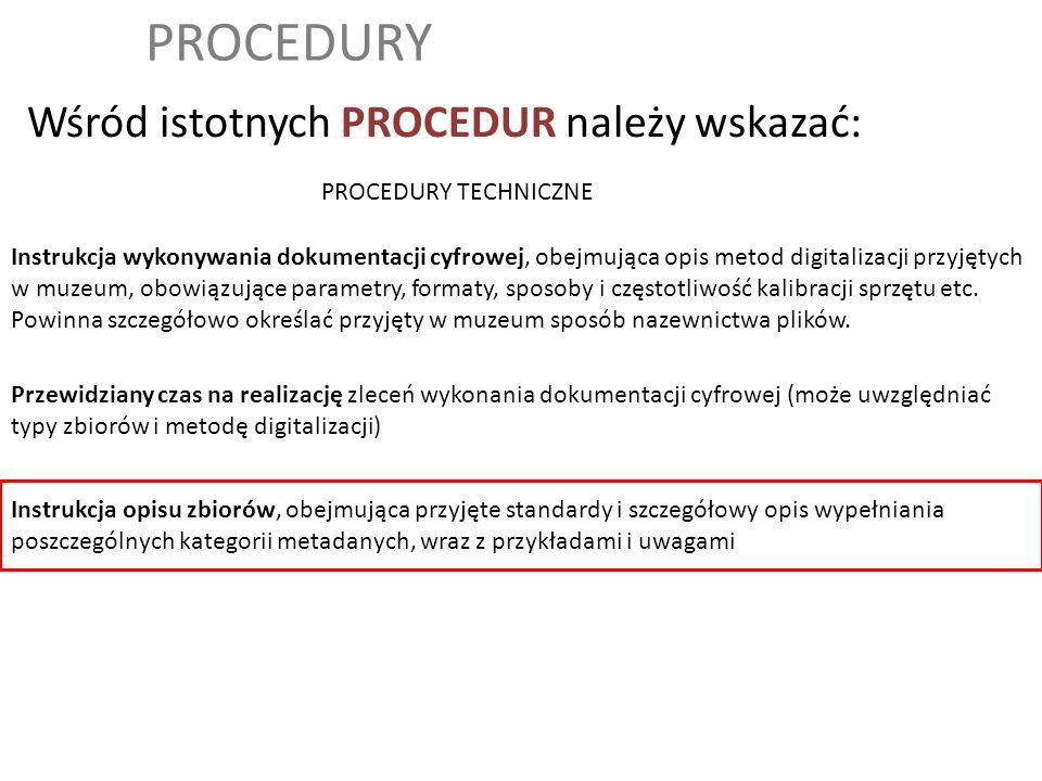 PROCEDURY Wśród istotnych PROCEDUR należy wskazać: Instrukcja opisu zbiorów, obejmująca przyjęte standardy i szczegółowy opis wypełniania poszczególny
