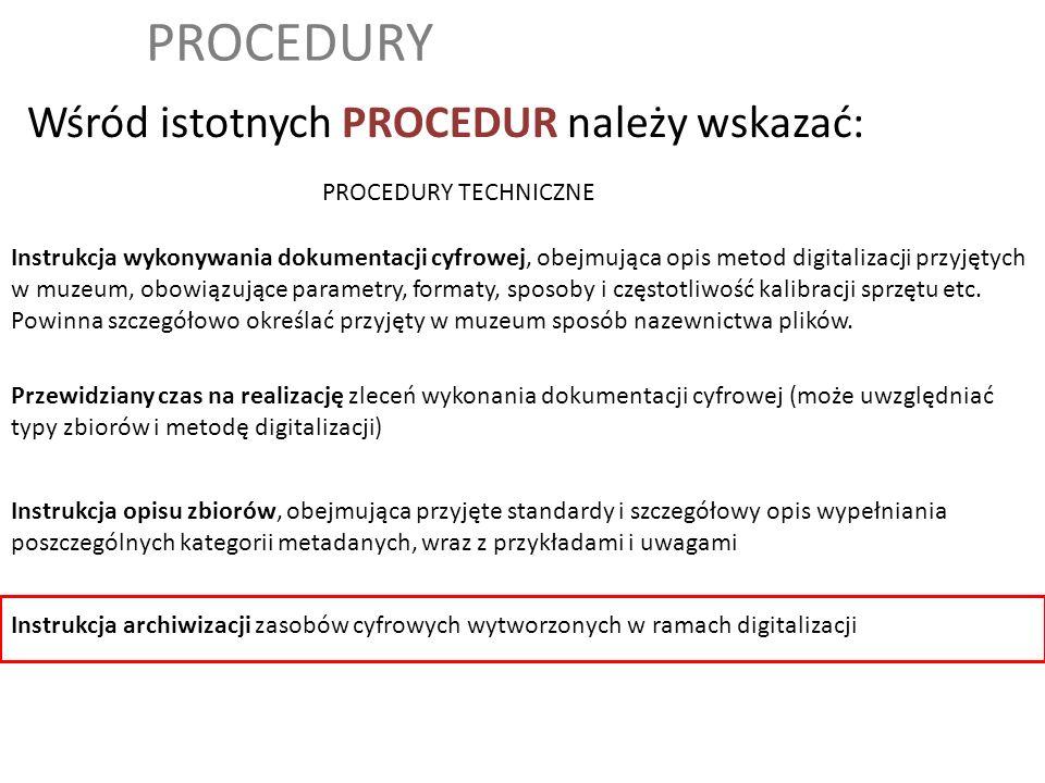 PROCEDURY Wśród istotnych PROCEDUR należy wskazać: Instrukcja archiwizacji zasobów cyfrowych wytworzonych w ramach digitalizacji Instrukcja opisu zbio