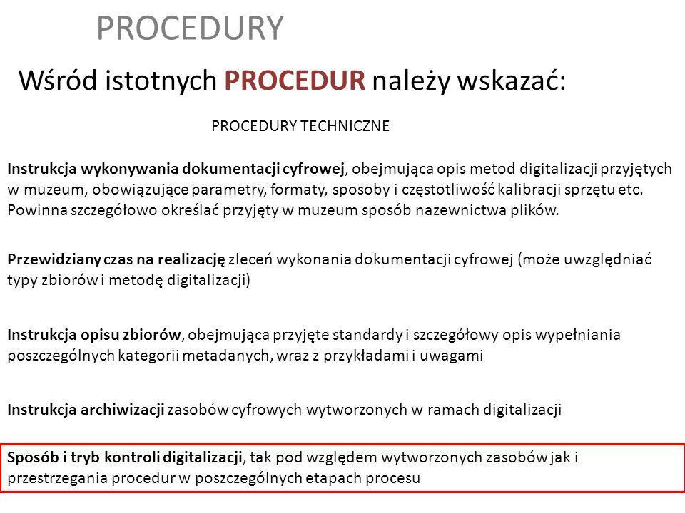 PROCEDURY Wśród istotnych PROCEDUR należy wskazać: Sposób i tryb kontroli digitalizacji, tak pod względem wytworzonych zasobów jak i przestrzegania pr