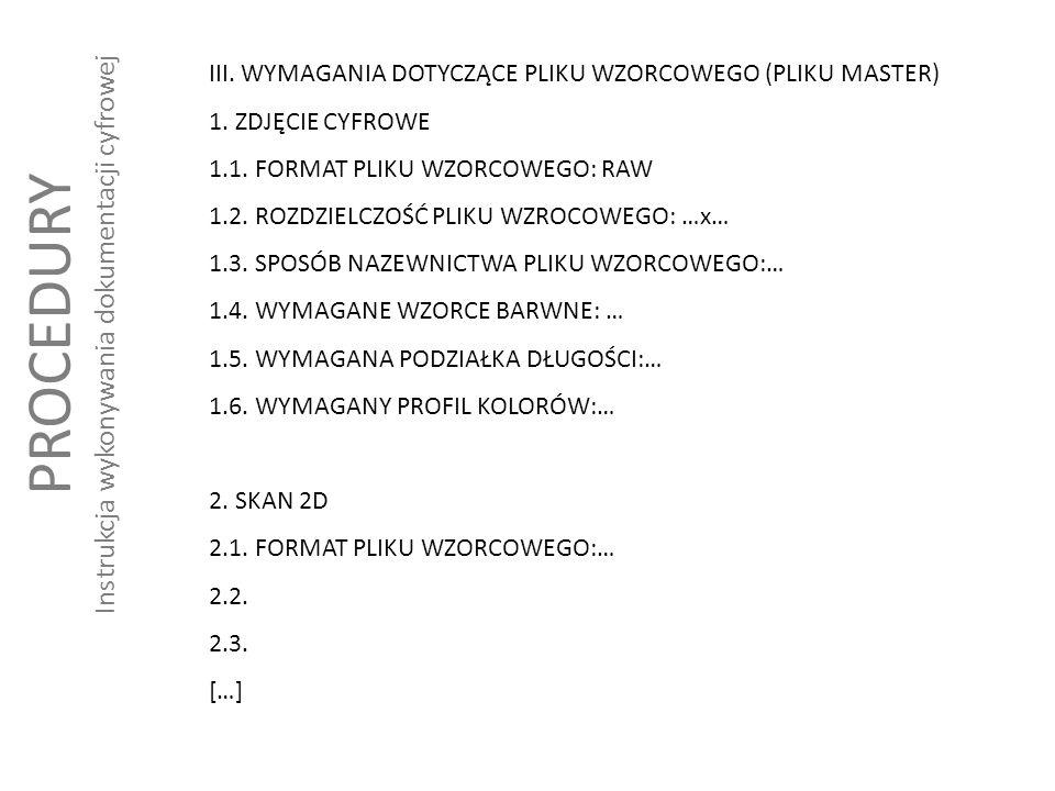 III. WYMAGANIA DOTYCZĄCE PLIKU WZORCOWEGO (PLIKU MASTER) 1. ZDJĘCIE CYFROWE 1.1. FORMAT PLIKU WZORCOWEGO: RAW 1.2. ROZDZIELCZOŚĆ PLIKU WZROCOWEGO: …x…