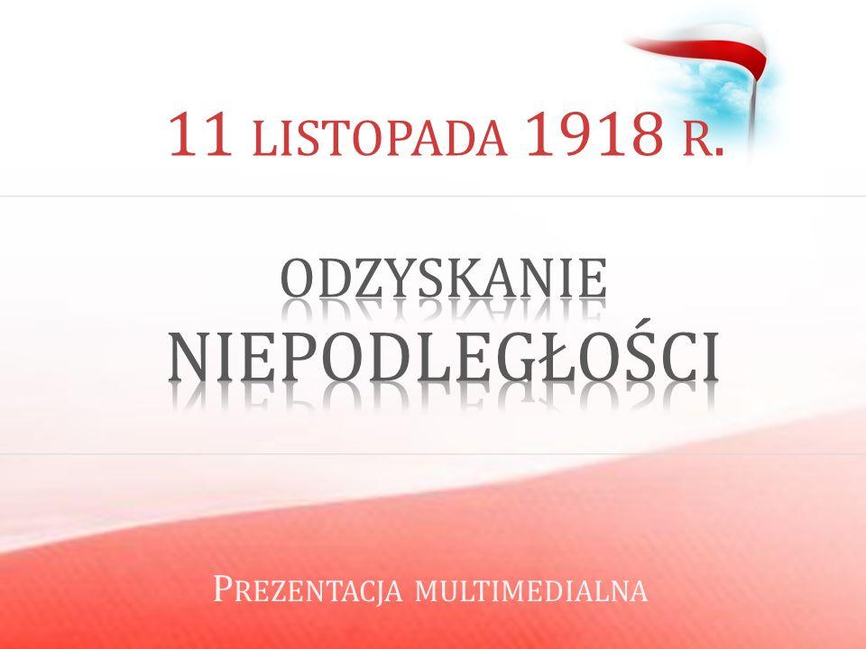 11 LISTOPADA 1918 R. P REZENTACJA MULTIMEDIALNA