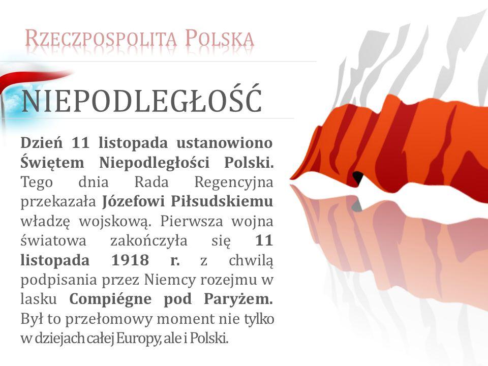 Dzień 11 listopada ustanowiono Świętem Niepodległości Polski. Tego dnia Rada Regencyjna przekazała Józefowi Piłsudskiemu władzę wojskową. Pierwsza woj