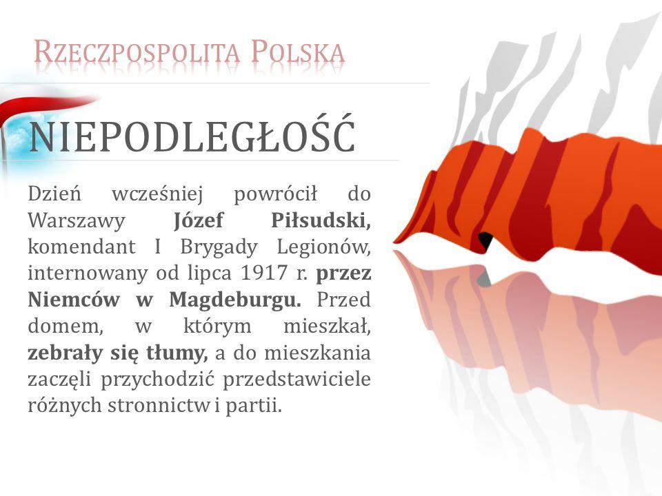Dzień wcześniej powrócił do Warszawy Józef Piłsudski, komendant I Brygady Legionów, internowany od lipca 1917 r. przez Niemców w Magdeburgu. Przed dom