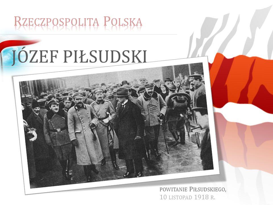 JÓZEF PIŁSUDSKI POWITANIE P IŁSUDSKIEGO, 10 LISTOPAD 1918 R.
