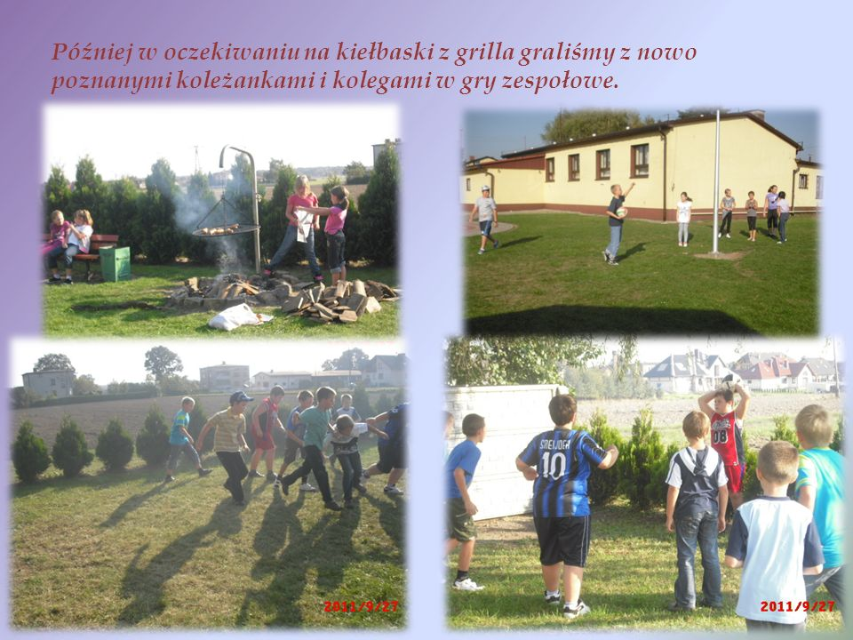 Później w oczekiwaniu na kiełbaski z grilla graliśmy z nowo poznanymi koleżankami i kolegami w gry zespołowe.