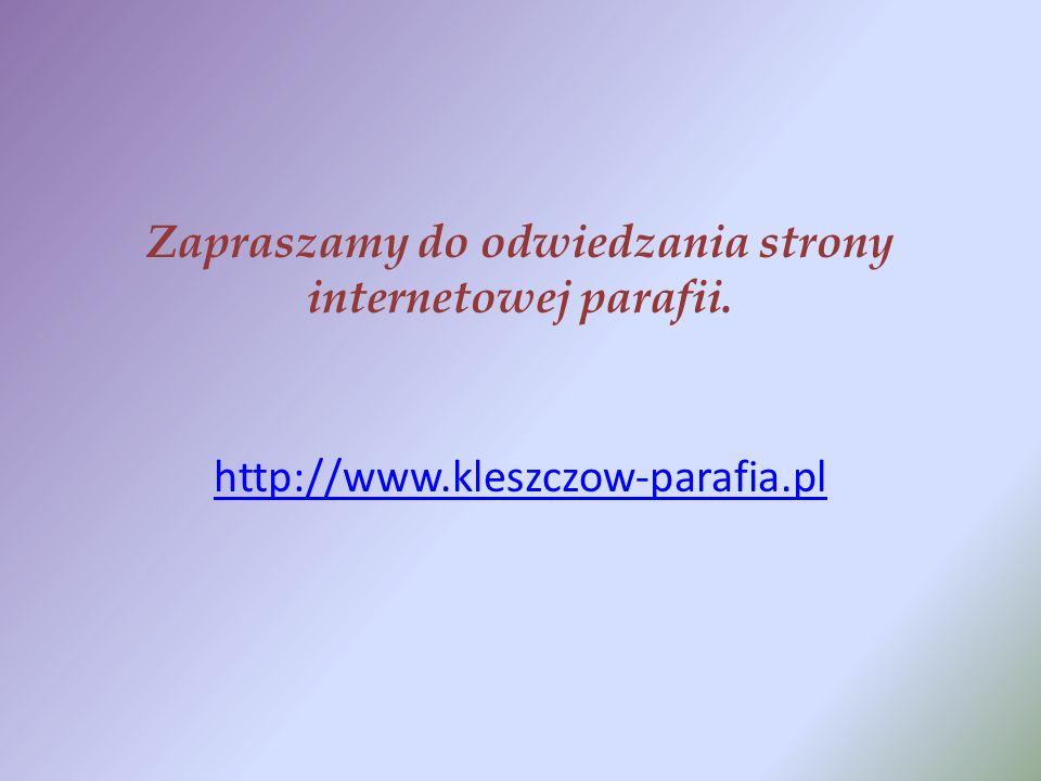 Zapraszamy do odwiedzania strony internetowej parafii. http://www.kleszczow-parafia.pl