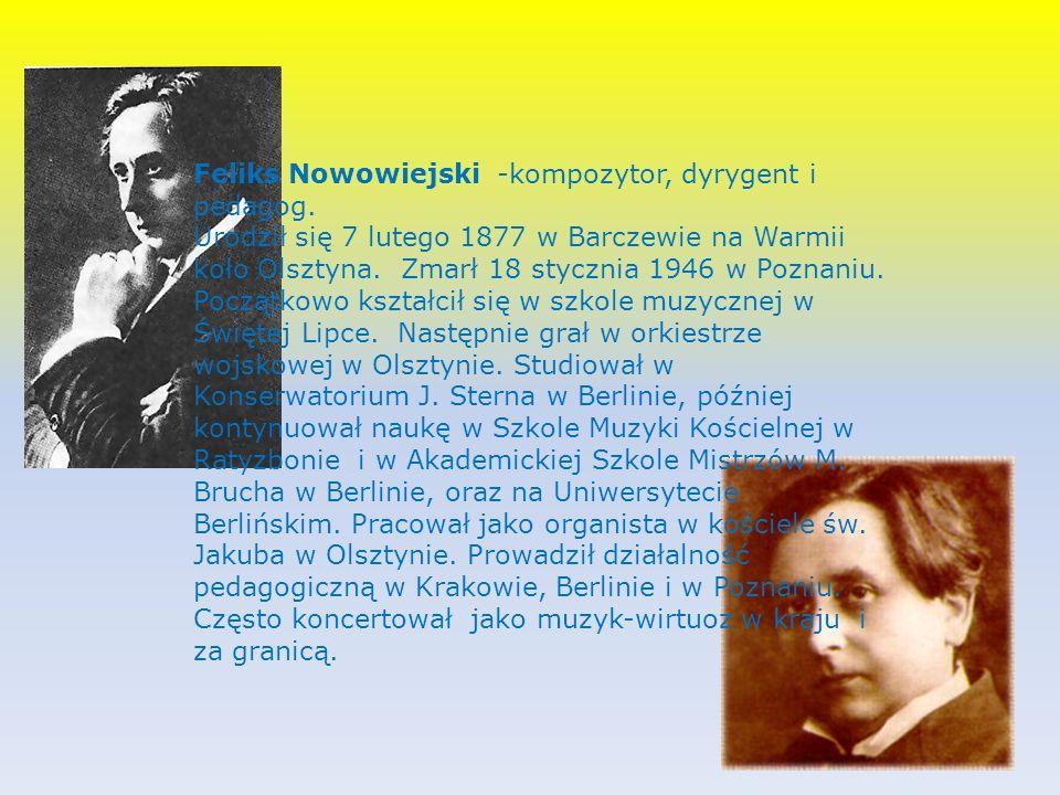 Feliks Nowowiejski -kompozytor, dyrygent i pedagog.