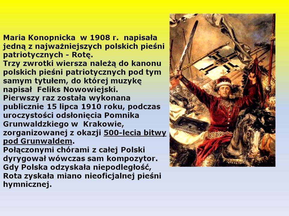 Maria Konopnicka w 1908 r.napisała jedną z najważniejszych polskich pieśni patriotycznych - Rotę.