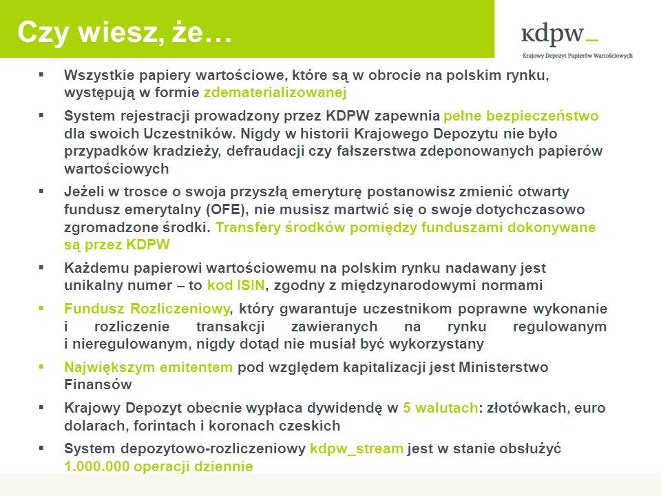 Wszystkie papiery wartościowe, które są w obrocie na polskim rynku, występują w formie zdematerializowanej System rejestracji prowadzony przez KDPW zapewnia pełne bezpieczeństwo dla swoich Uczestników.