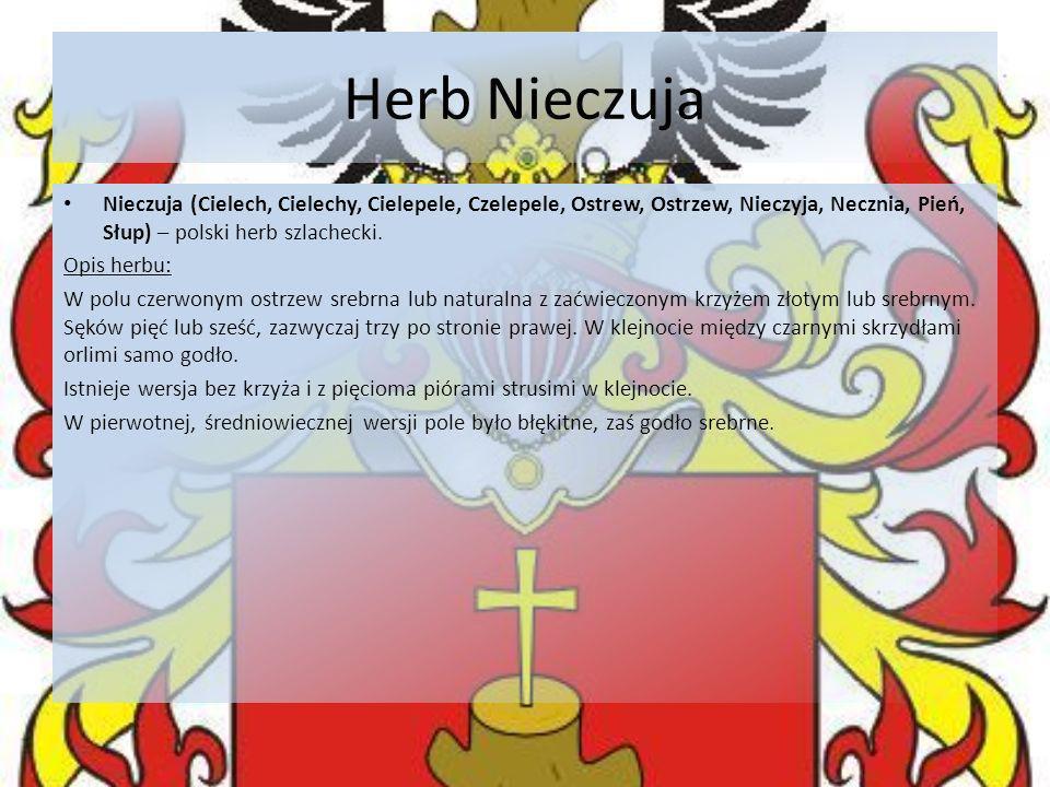 Herb Nieczuja Nieczuja (Cielech, Cielechy, Cielepele, Czelepele, Ostrew, Ostrzew, Nieczyja, Necznia, Pień, Słup) – polski herb szlachecki. Opis herbu: