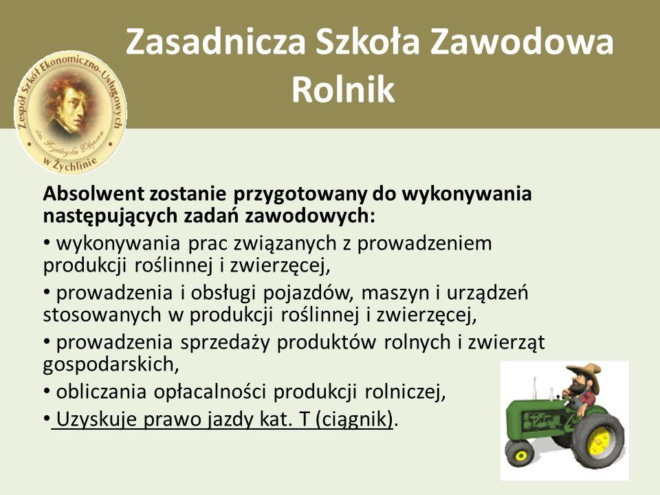 Zasadnicza Szkoła Zawodowa Rolnik Absolwent zostanie przygotowany do wykonywania następujących zadań zawodowych: wykonywania prac związanych z prowadz