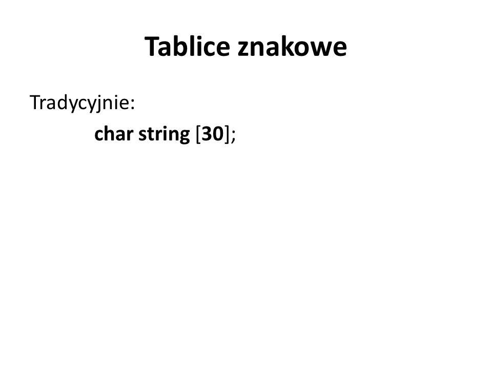 Tablice znakowe Tradycyjnie: char string [30];