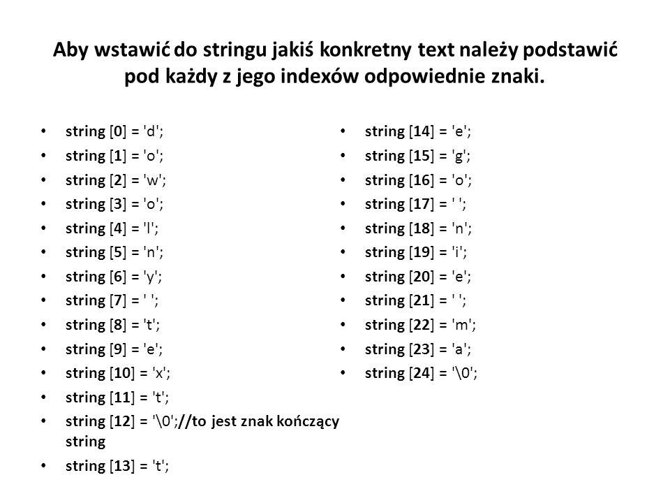 Aby wstawić do stringu jakiś konkretny text należy podstawić pod każdy z jego indexów odpowiednie znaki. string [0] = 'd'; string [1] = 'o'; string [2