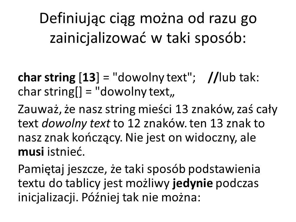Definiując ciąg można od razu go zainicjalizować w taki sposób: char string [13] =