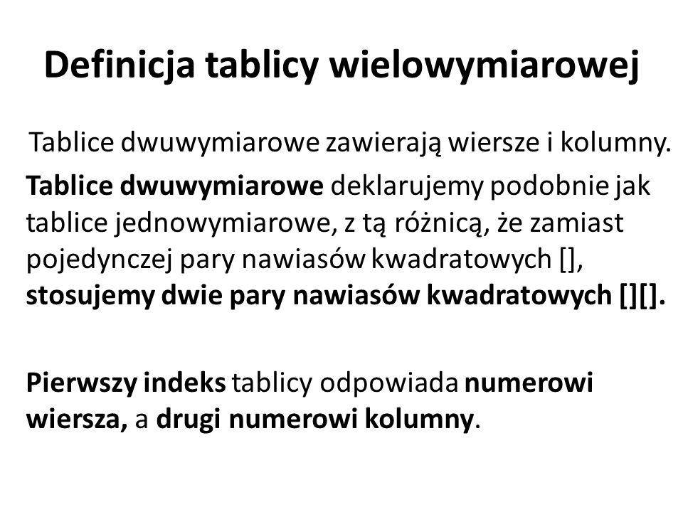 Definicja tablicy wielowymiarowej Tablice dwuwymiarowe zawierają wiersze i kolumny. Tablice dwuwymiarowe deklarujemy podobnie jak tablice jednowymiaro