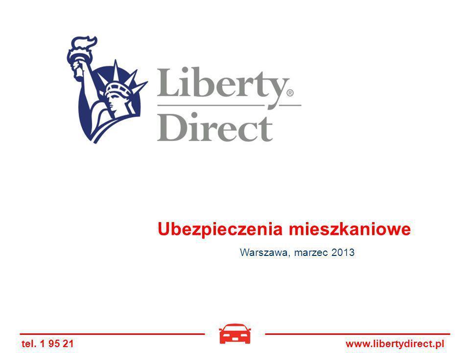 tel. 1 95 21www.libertydirect.pl Ubezpieczenia mieszkaniowe Warszawa, marzec 2013