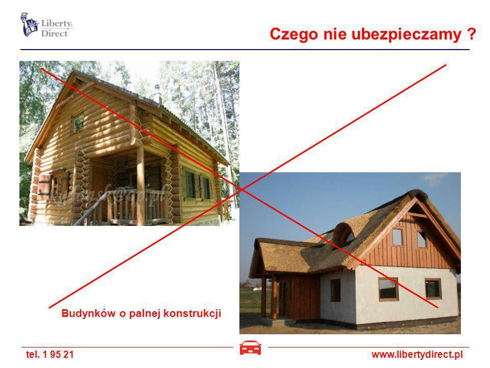 tel. 1 95 21www.libertydirect.pl Budynków o palnej konstrukcji Czego nie ubezpieczamy ?