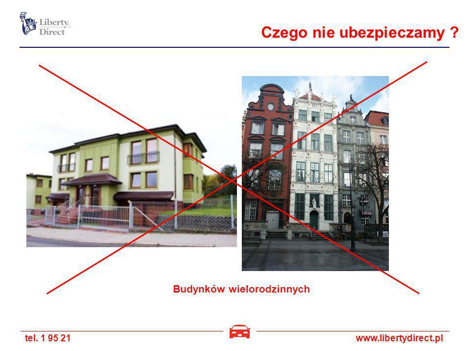 tel. 1 95 21www.libertydirect.pl Budynków wielorodzinnych Czego nie ubezpieczamy ?