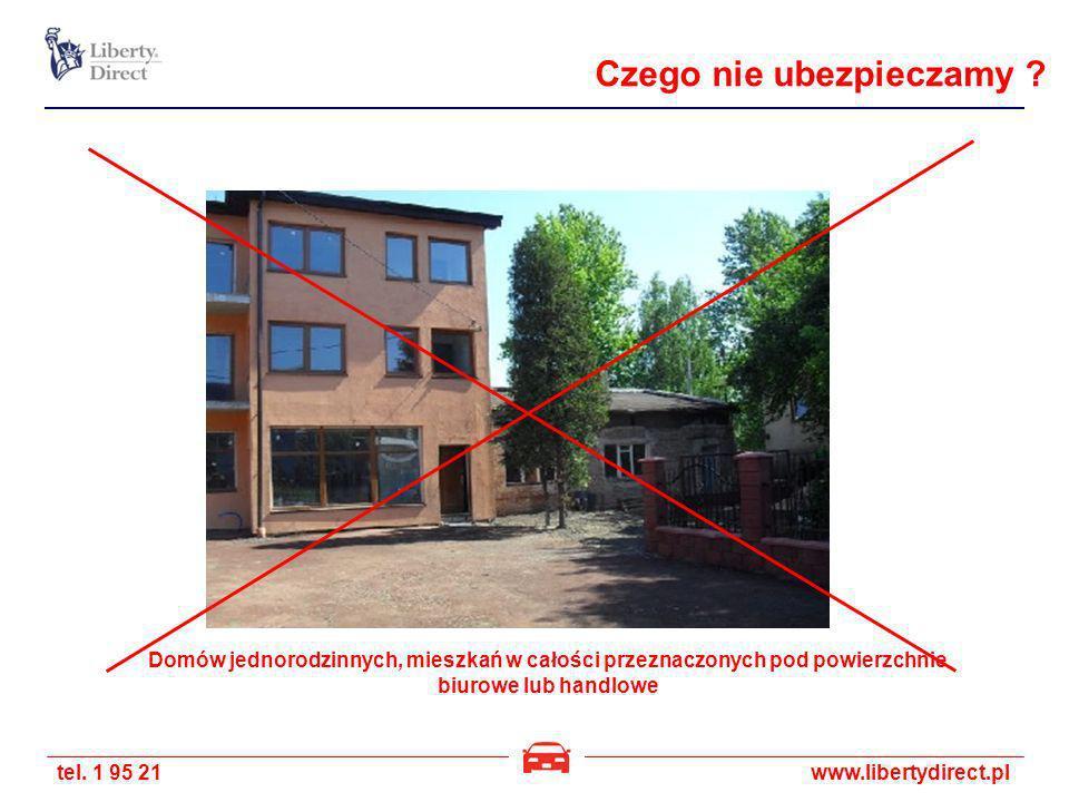 tel. 1 95 21www.libertydirect.pl Domów jednorodzinnych, mieszkań w całości przeznaczonych pod powierzchnie biurowe lub handlowe Czego nie ubezpieczamy
