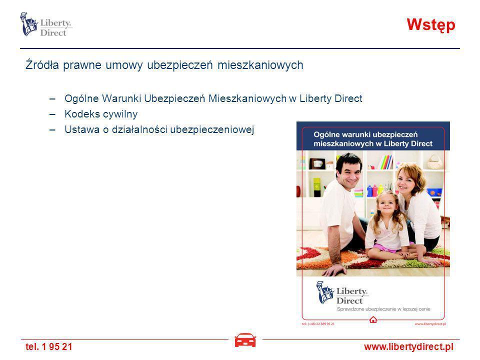 tel. 1 95 21www.libertydirect.pl Wstęp Źródła prawne umowy ubezpieczeń mieszkaniowych –Ogólne Warunki Ubezpieczeń Mieszkaniowych w Liberty Direct –Kod