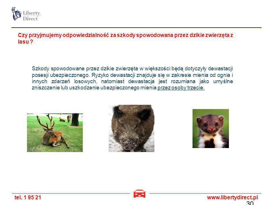 tel. 1 95 21www.libertydirect.pl Czy przyjmujemy odpowiedzialność za szkody spowodowana przez dzikie zwierzęta z lasu ? Szkody spowodowane przez dziki