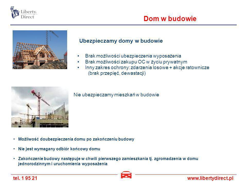 tel. 1 95 21www.libertydirect.pl Dom w budowie Ubezpieczamy domy w budowie Nie ubezpieczamy mieszkań w budowie Brak możliwości ubezpieczenia wyposażen