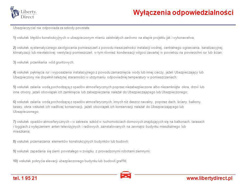 tel. 1 95 21www.libertydirect.pl Wyłączenia odpowiedzialności Ubezpieczyciel nie odpowiada za szkody powstałe: 1) wskutek błędów konstrukcyjnych w ube