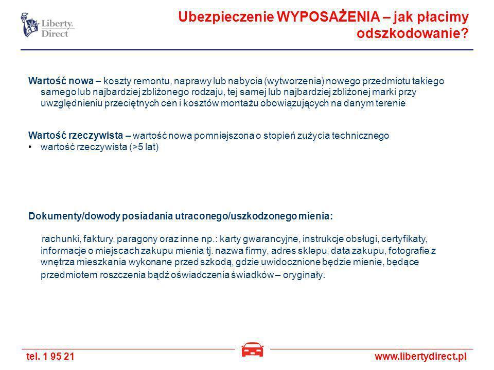 tel. 1 95 21www.libertydirect.pl Ubezpieczenie WYPOSAŻENIA – jak płacimy odszkodowanie? Wartość nowa – koszty remontu, naprawy lub nabycia (wytworzeni