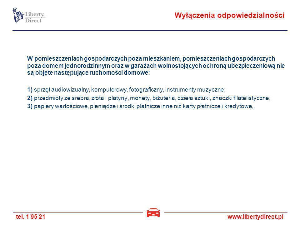 tel. 1 95 21www.libertydirect.pl W pomieszczeniach gospodarczych poza mieszkaniem, pomieszczeniach gospodarczych poza domem jednorodzinnym oraz w gara