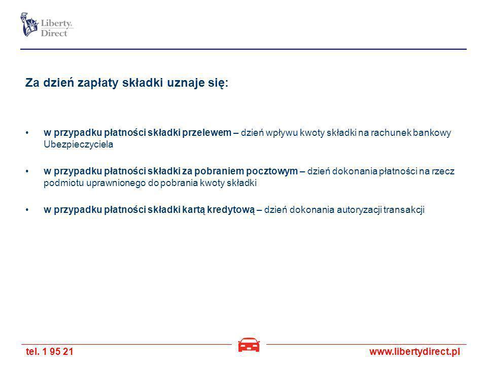 tel. 1 95 21www.libertydirect.pl Za dzień zapłaty składki uznaje się: w przypadku płatności składki przelewem – dzień wpływu kwoty składki na rachunek