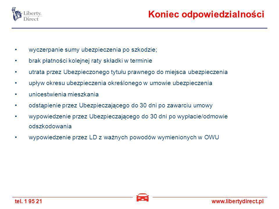 tel. 1 95 21www.libertydirect.pl Koniec odpowiedzialności wyczerpanie sumy ubezpieczenia po szkodzie; brak płatności kolejnej raty składki w terminie