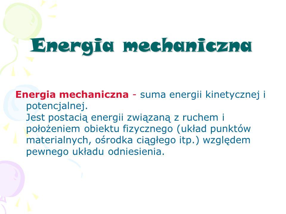 Energia mechaniczna Energia mechaniczna - suma energii kinetycznej i potencjalnej.