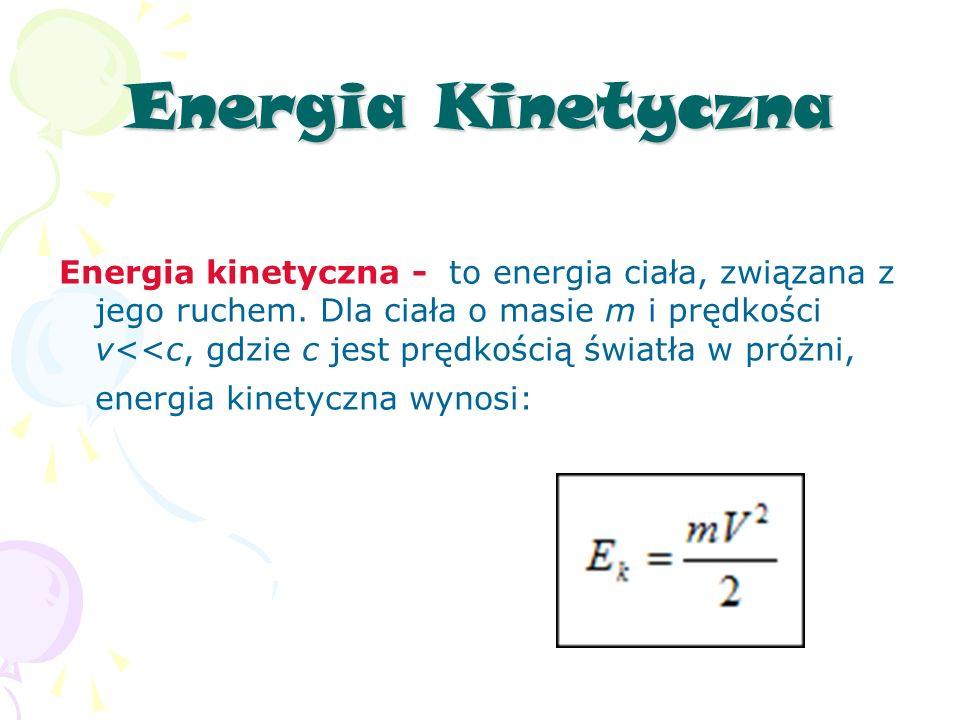 Energia Kinetyczna Energia kinetyczna - to energia ciała, związana z jego ruchem.