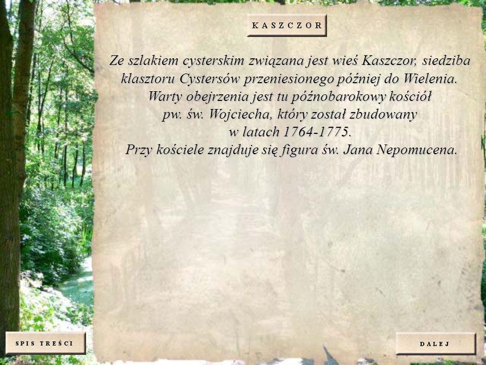 Ze szlakiem cysterskim związana jest wieś Kaszczor, siedziba klasztoru Cystersów przeniesionego później do Wielenia. Warty obejrzenia jest tu późnobar