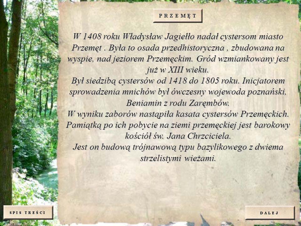 W 1408 roku Władysław Jagiełło nadał cystersom miasto Przemęt. Była to osada przedhistoryczna, zbudowana na wyspie, nad jeziorem Przemęckim. Gród wzmi