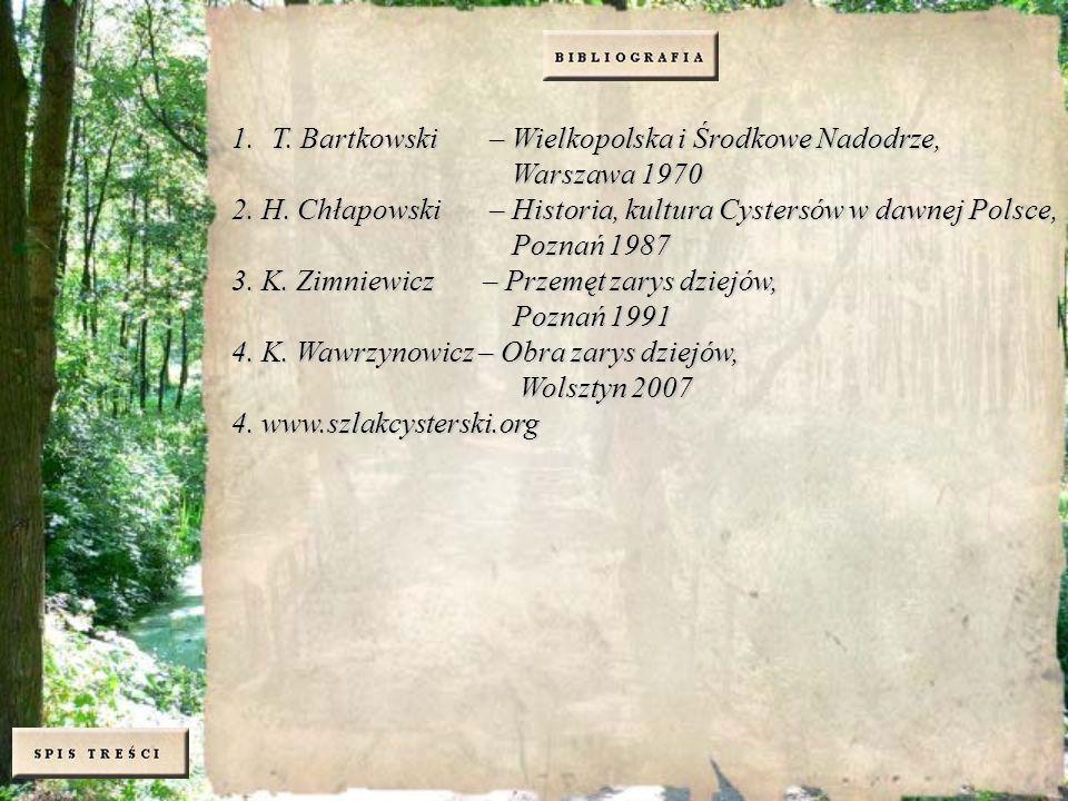 1.T. Bartkowski – Wielkopolska i Środkowe Nadodrze, Warszawa 1970 Warszawa 1970 2. H. Chłapowski – Historia, kultura Cystersów w dawnej Polsce, Poznań