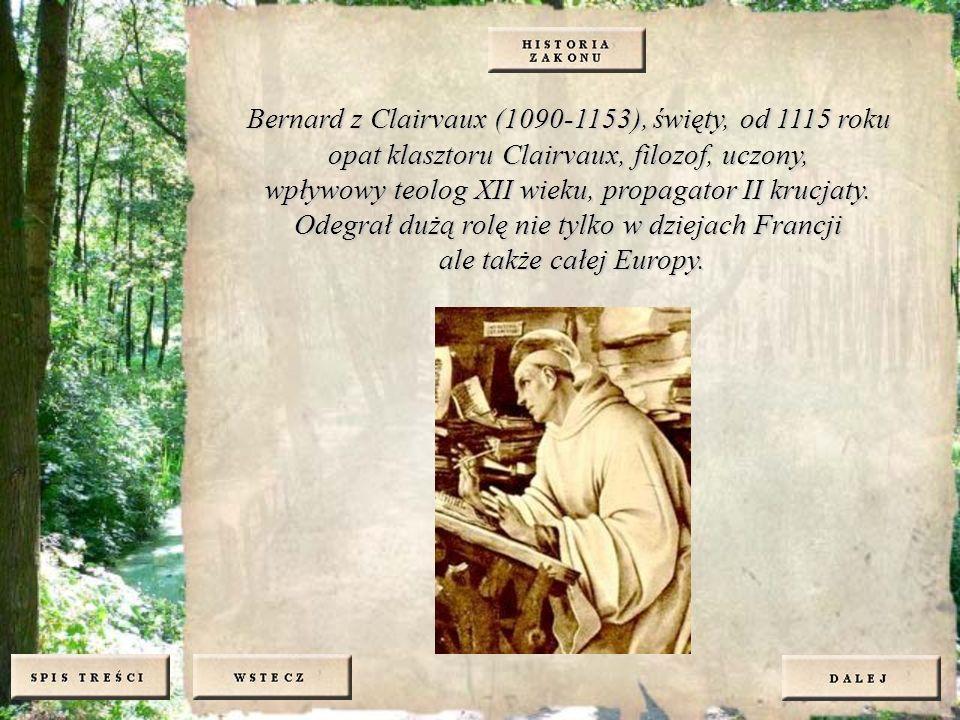 Bernard z Clairvaux (1090-1153), święty, od 1115 roku opat klasztoru Clairvaux, filozof, uczony, wpływowy teolog XII wieku, propagator II krucjaty. Od