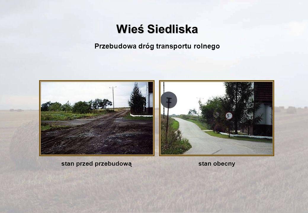 stan przed przebudowąstan obecny Przebudowa dróg transportu rolnego Wieś Siedliska