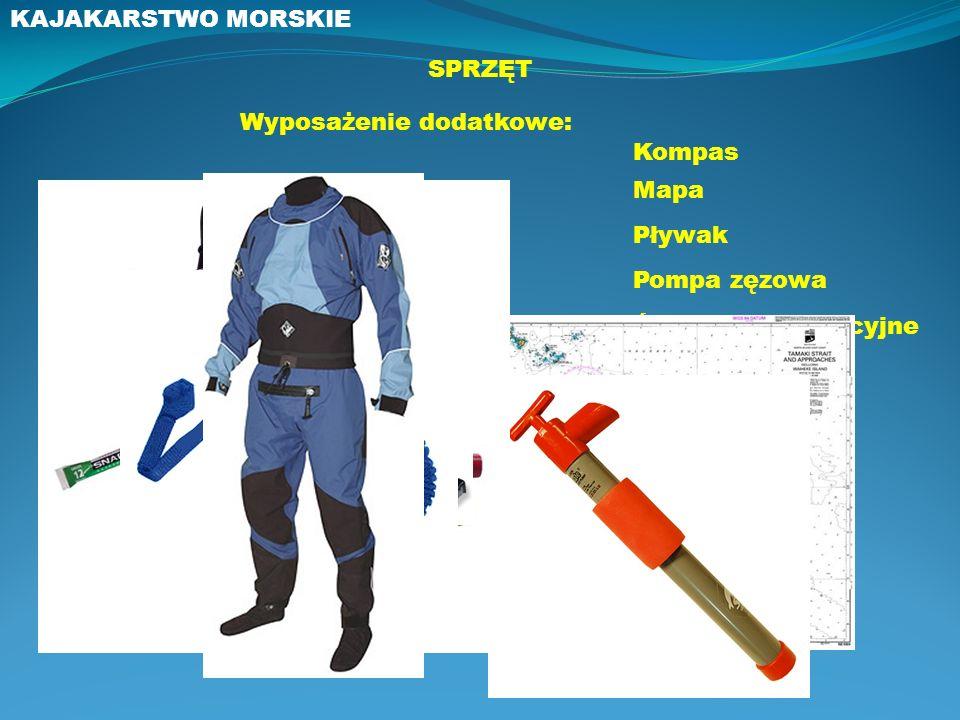 KAJAKARSTWO MORSKIE SPRZĘT Wyposażenie dodatkowe: Kompas Mapa Pływak Pompa zęzowa Środki sygnalizacyjne Fartuch Smycz na wiosło Ubiór
