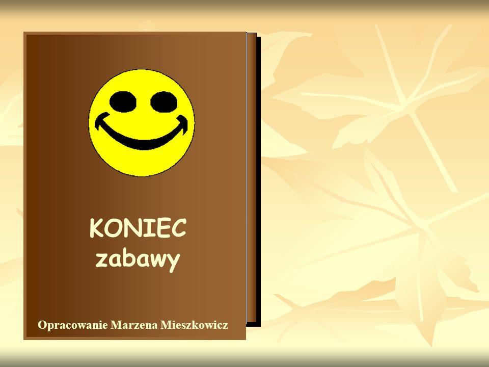 Bibliografia: 1.Bogdanowicz Z. – Zabawy dydaktyczne dla przedszkoli.