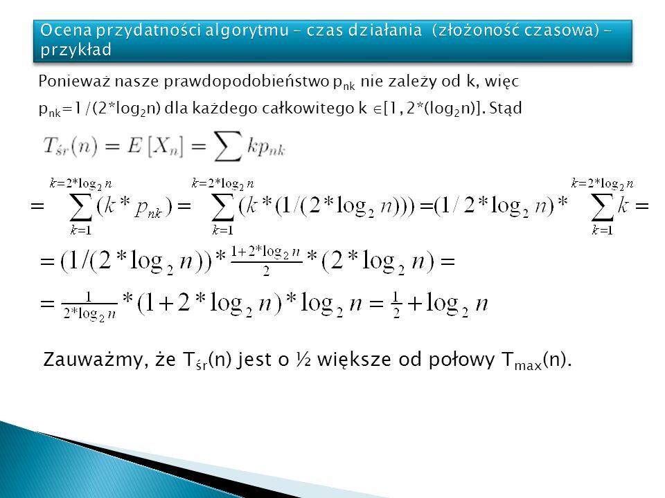 Ponieważ nasze prawdopodobieństwo p nk nie zależy od k, więc p nk =1/(2*log 2 n) dla każdego całkowitego k [1, 2*(log 2 n)]. Stąd Zauważmy, że T śr (n