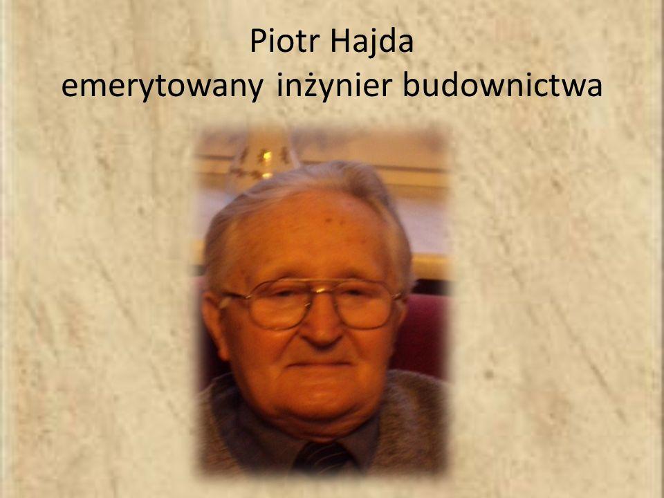 Piotr Hajda emerytowany inżynier budownictwa,