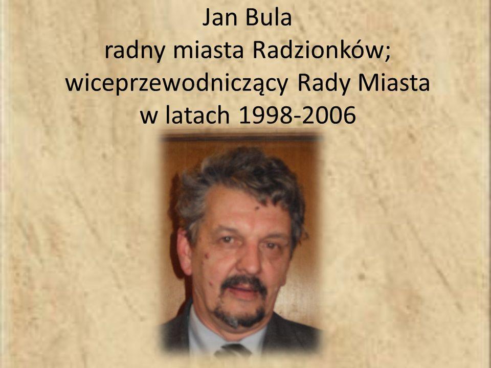 Jan Bula radny miasta Radzionków; wiceprzewodniczący Rady Miasta w latach 1998-2006,
