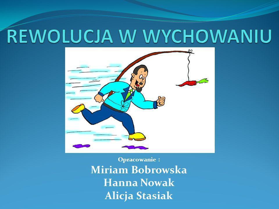 Opracowanie : Miriam Bobrowska Hanna Nowak Alicja Stasiak