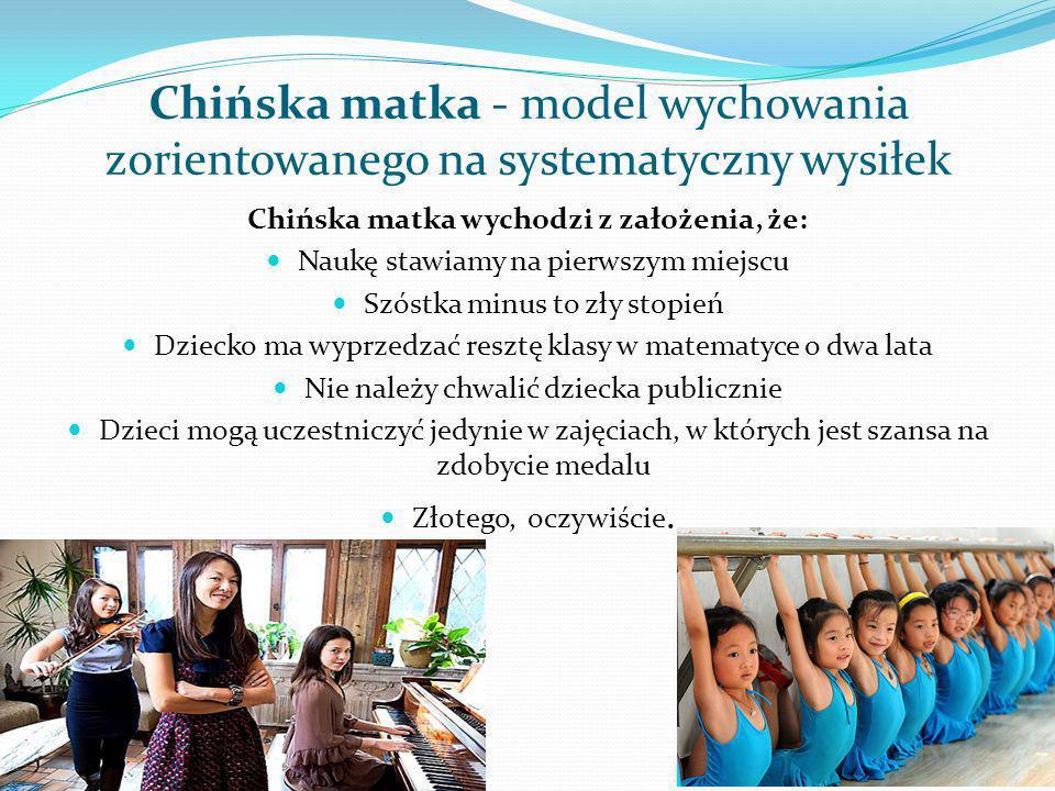 Chińska matka - model wychowania zorientowanego na systematyczny wysiłek Chińska matka wychodzi z założenia, że: Naukę stawiamy na pierwszym miejscu S