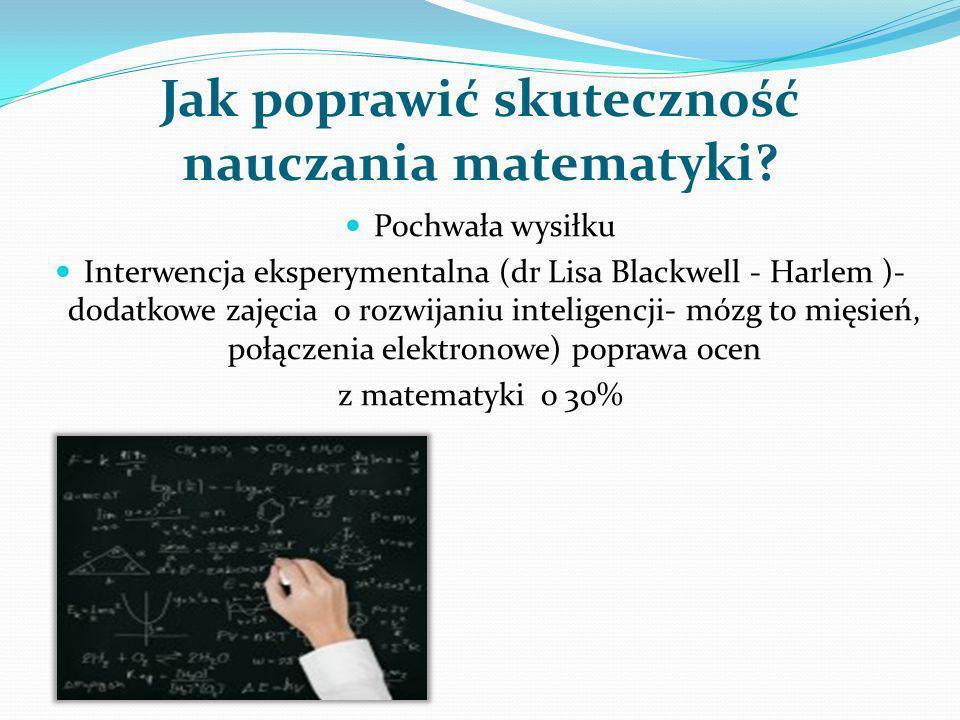 Jak poprawić skuteczność nauczania matematyki? Pochwała wysiłku Interwencja eksperymentalna (dr Lisa Blackwell - Harlem )- dodatkowe zajęcia o rozwija